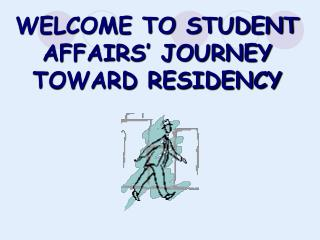 WELCOME TO STUDENT AFFAIRS  JOURNEY TOWARD RESIDENCY