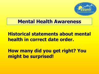 Historical statements about mental health in correct date order.  How many did you get right You might be surprised