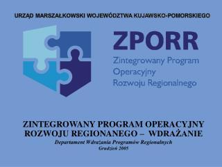 ZINTEGROWANY PROGRAM OPERACYJNY ROZWOJU REGIONANEGO    WDRAZANIE Departament Wdrazania Program w Regionalnych Grudzien 2