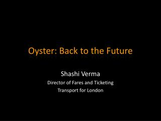 Oyster: Back to the Future