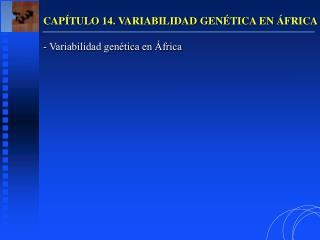 CAP TULO 14. VARIABILIDAD GEN TICA EN  FRICA   Variabilidad gen tica en  frica