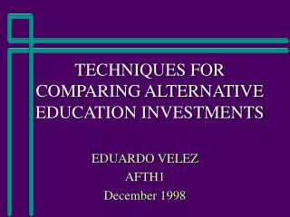 TECHNIQUES FOR COMPARING ALTERNATIVE EDUCATION INVESTMENTS