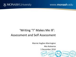 Writing  I  Makes Me Ill :  Assessment and Self Assessment  Marnie Hughes-Warrington Ako Aotearoa 1 December 2010