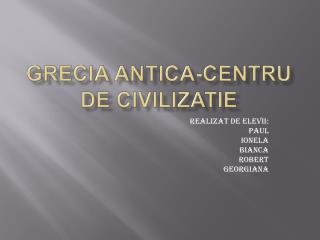 Grecia antica-centru de civilizatie