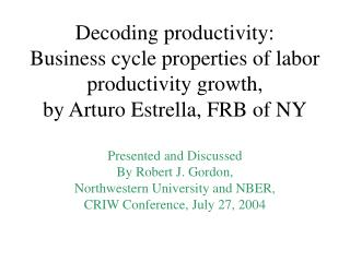 Decoding productivity: Business cycle properties of labor productivity growth, by Arturo Estrella, FRB of NY