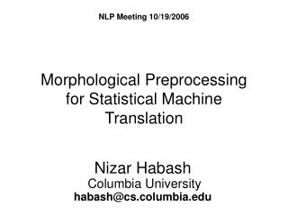 Morphological Preprocessing  for Statistical Machine Translation