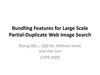 Bundling Features for Large Scale Partial-Duplicate Web Image Search