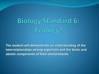 Biology Standard 6:  Ecology