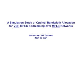 A Simulation Study of Optimal Bandwidth Allocation  for VBR MPEG-4 Streaming over MPLS-Networks   Muhammad Asif Tasleem