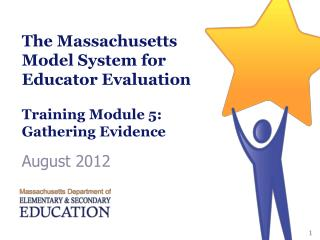 The Massachusetts Model System for Educator Evaluation  Training Module 5: Gathering Evidence