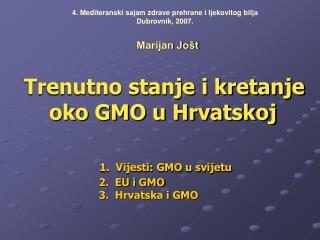 Trenutno stanje i kretanje     oko GMO u Hrvatskoj              1.  Vijesti: GMO u svijetu                         2.  E