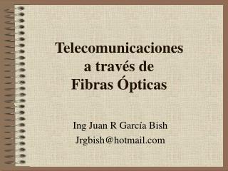 Telecomunicaciones a trav s de Fibras  pticas