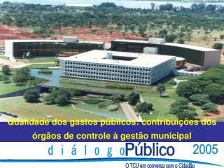 Qualidade dos gastos p blicos: contribui  es dos  rg os de controle   gest o municipal