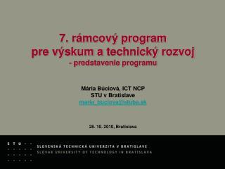 7. r mcov  program  pre v skum a technick  rozvoj  - predstavenie programu    M ria B ciov , ICT NCP STU v Bratislave ma