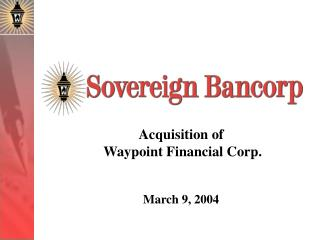 Acquisition of   Waypoint Financial Corp.   March 9, 2004