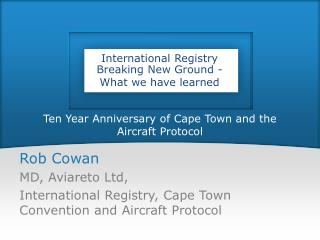 Ten Year Anniversary of Cape Town and the Aircraft Protocol