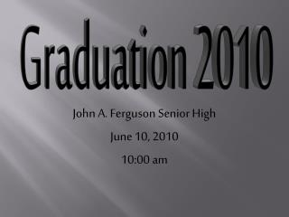 John A. Ferguson Senior High June 10, 2010 10:00 am