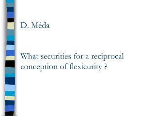D. M da   What securities for a reciprocal conception of flexicurity