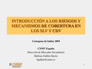 INTRODUCCI N A LOS RIESGOS Y MECANISMOS DE COBERTURA EN LOS SLV Y CDV