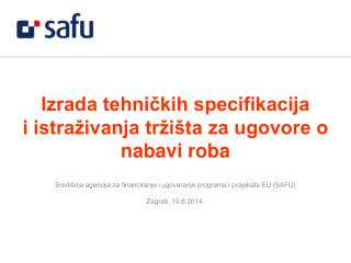 Sredi nja agencija za financiranje i ugovaranje programa i projekata EU SAFU  Zagreb, 1.3.2013