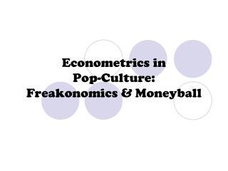 Econometrics in  Pop-Culture: Freakonomics  Moneyball