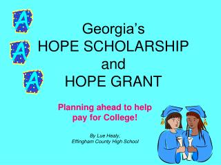 Georgia s  HOPE SCHOLARSHIP and  HOPE GRANT