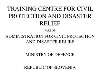 TRAINING CENTRE FOR CIVIL PROTECTION AND DISASTER RELIEF