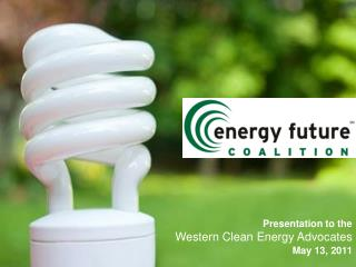 Presentation to the Western Clean Energy Advocates May 13, 2011