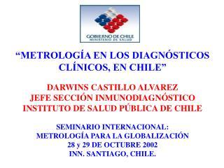 METROLOG A EN LOS DIAGN STICOS CL NICOS, EN CHILE   DARWINS CASTILLO ALVAREZ JEFE SECCI N INMUNODIAGN STICO INSTITUTO D
