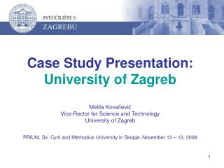 Case Study Presentation: University of Zagreb  Melita Kovacevic Vice-Rector for Science and Technology  University of Za