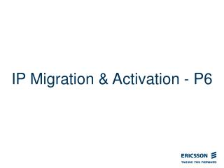 IP Migration  Activation - P6