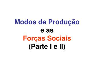 Modos de Produ  o e as For as Sociais  Parte I e II