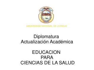 Diplomatura  Actualizaci n Acad mica  EDUCACION  PARA  CIENCIAS DE LA SALUD