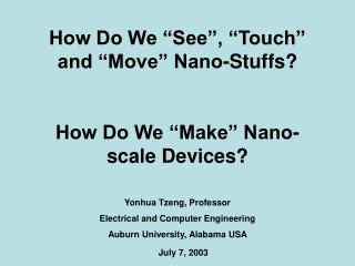 How Do We  See ,  Touch  and  Move  Nano-Stuffs  How Do We  Make  Nano-scale Devices