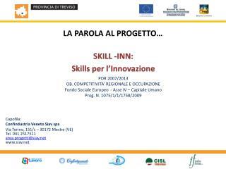 LA PAROLA AL PROGETTO   SKILL -INN: Skills per l Innovazione POR 2007
