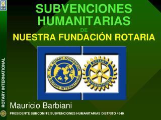 SUBVENCIONES HUMANITARIAS DE  NUESTRA FUNDACI N ROTARIA