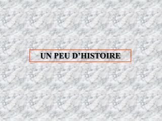 UN PEU D HISTOIRE