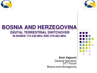BOSNIA AND HERZEGOVINA  DIGITAL TERRESTRIAL SWITCHOVER  IN BANDS 174-230 MHz AND 470-862 MHz