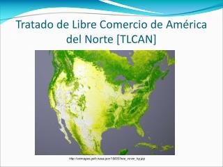Tratado de Libre Comercio de Am rica del Norte [TLCAN]