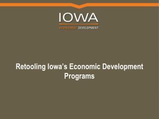 Retooling Iowa s Economic Development Programs