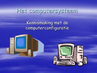 Het computersysteem