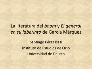 La literatura del boom y El general en su laberinto de Garc a M rquez