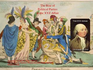 The Rise of  Political Parties  the XYZ Affair
