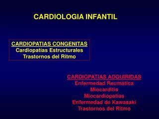 CARDIOPATIAS CONGENITAS Cardiopat as Estructurales Trastornos del Ritmo