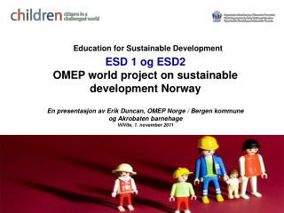 Education for Sustainable Development  ESD 1 og ESD2 OMEP world project on sustainable development Norway   En presentas