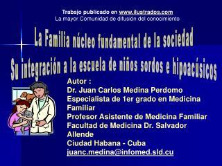 Autor :  Dr. Juan Carlos Medina Perdomo Especialista de 1er grado en Medicina Familiar Profesor Asistente de Medicina Fa