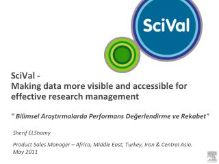 SciVal -  Making data more visible and accessible for effective research management   Bilimsel Arastirmalarda Performans
