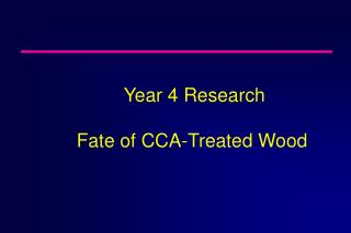 Year 4 Research  Fate of CCA-Treated Wood