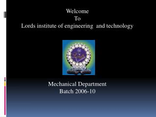 Welcome To Lords institute of engineering  and technology        Mechanical Department Batch 2006-10