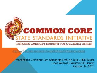 Meeting the Common Core Standards Through Your LSSI Project  Lloyd Wescoat, Western UP Center October 14, 2011